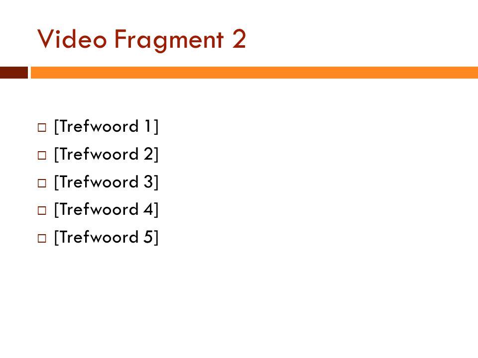 Video Fragment 2 [Trefwoord 1] [Trefwoord 2] [Trefwoord 3]